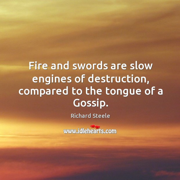 Image, Fire and swords are slow engines of destruction, compared to the tongue of a gossip.