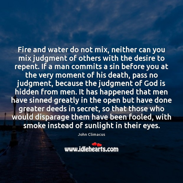Fire and water do not mix, neither can you mix judgment of Image