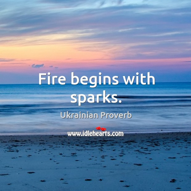 Fire begins with sparks. Ukrainian Proverbs Image
