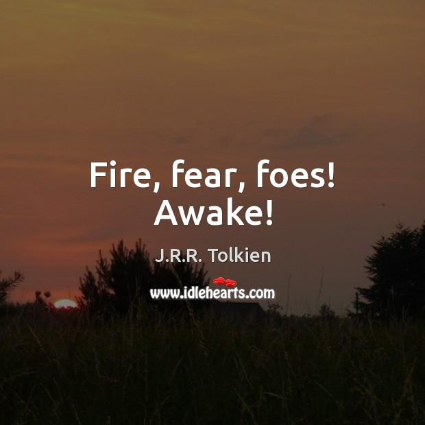 Fire, fear, foes! Awake! Image