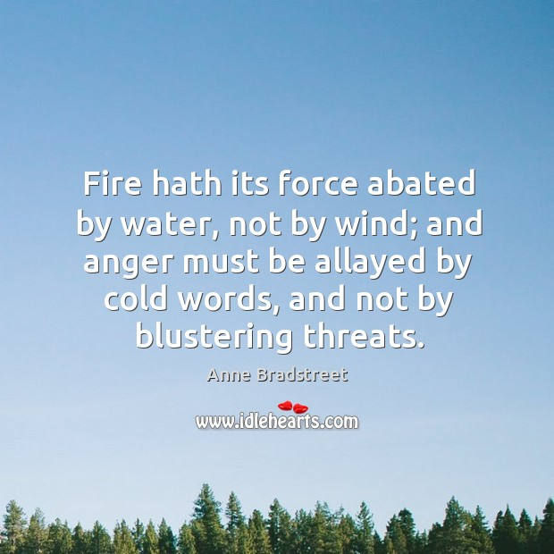 Image, Fire hath its force abated by water, not by wind; and anger
