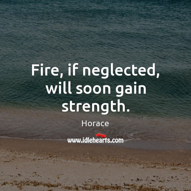 Image, Fire, if neglected, will soon gain strength.