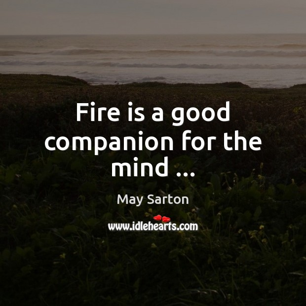 Image, Fire is a good companion for the mind …
