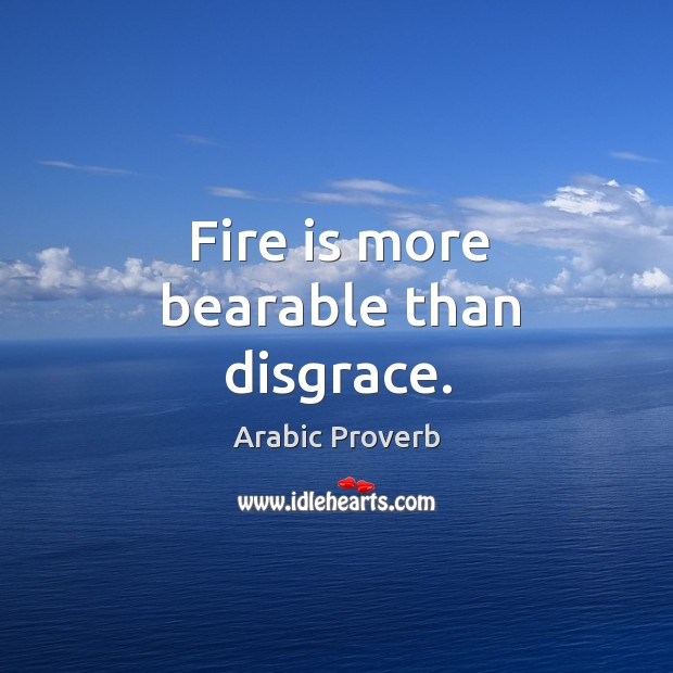 Image, Fire is more bearable than disgrace.