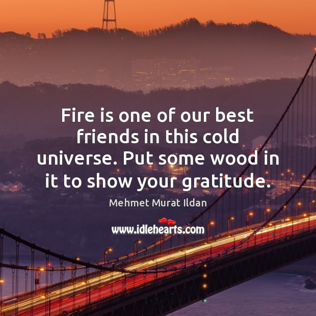 Image, Fire is one of our best friends in this cold universe. Put