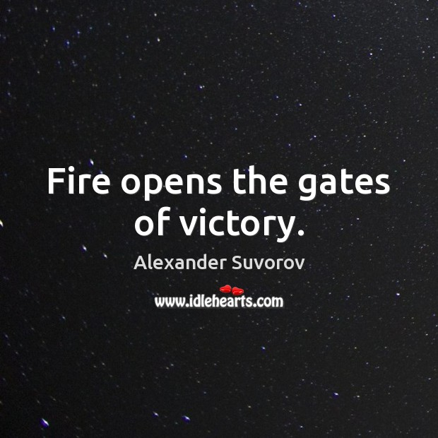 Image, Fire opens the gates of victory.
