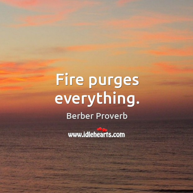 Fire purges everything. Berber Proverbs Image