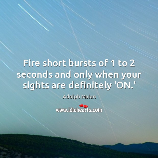 Image, Fire short bursts of 1 to 2 seconds and only when your sights are definitely 'ON.'