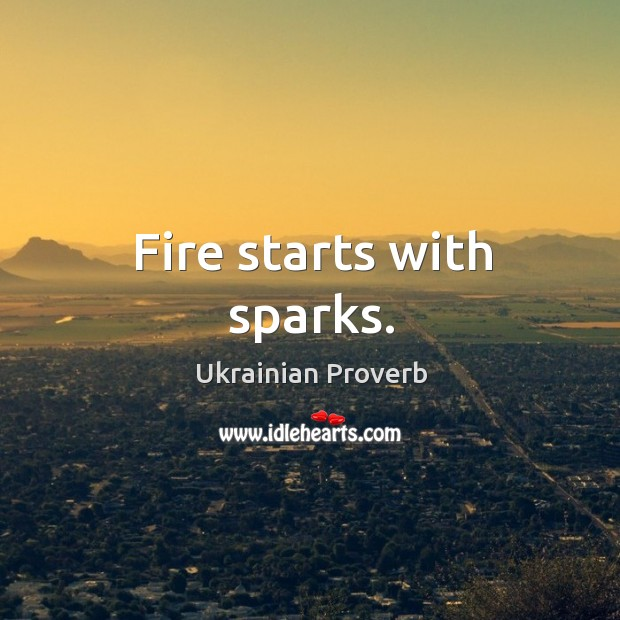 Fire starts with sparks. Ukrainian Proverbs Image