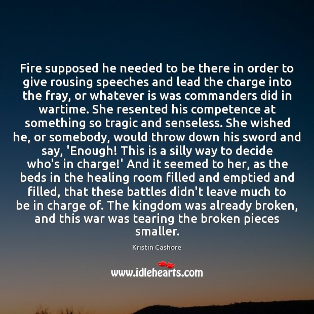Fire supposed he needed to be there in order to give rousing Kristin Cashore Picture Quote
