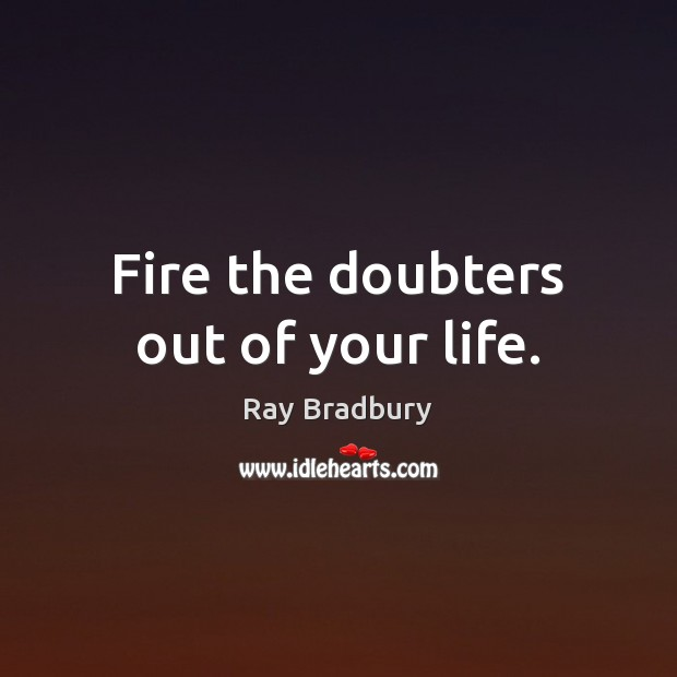 Image, Fire the doubters out of your life.