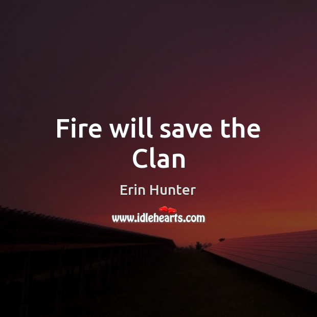 Fire will save the Clan Erin Hunter Picture Quote
