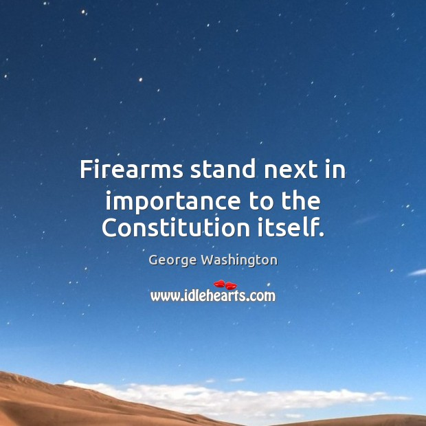 Image, Firearms stand next in importance to the Constitution itself.