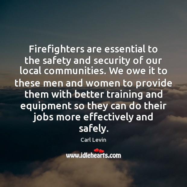 Firefighters are essential to the safety and security of our local communities. Image