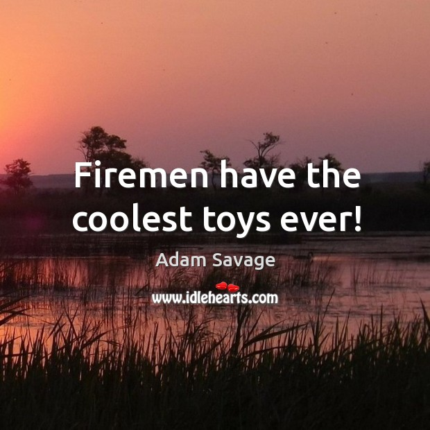 Firemen have the coolest toys ever! Image