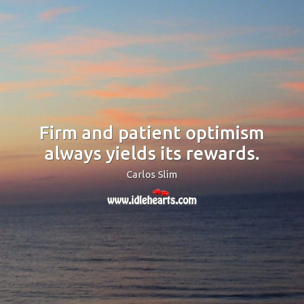 Image, Firm and patient optimism always yields its rewards.