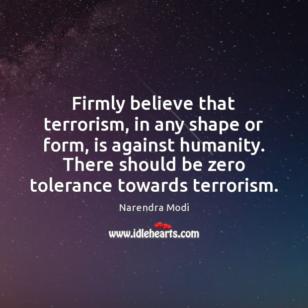Image, Firmly believe that terrorism, in any shape or form, is against humanity.