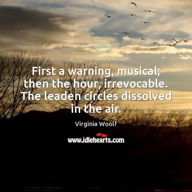 First a warning, musical; then the hour, irrevocable. The leaden circles dissolved Image