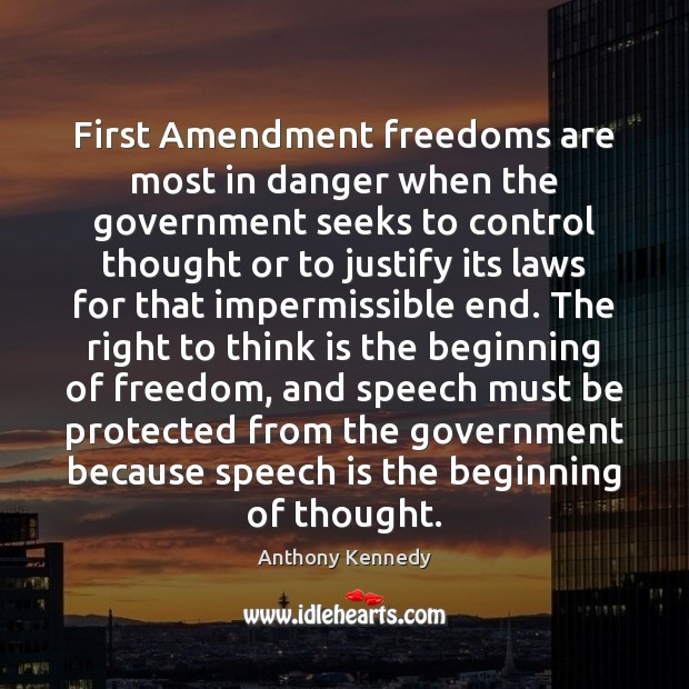 First Amendment freedoms are most in danger when the government seeks to Anthony Kennedy Picture Quote
