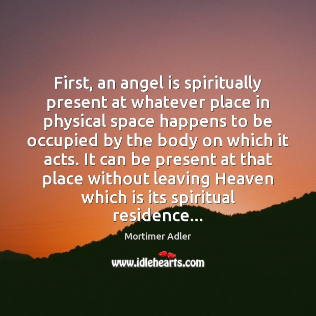 First, an angel is spiritually present at whatever place in physical space Image