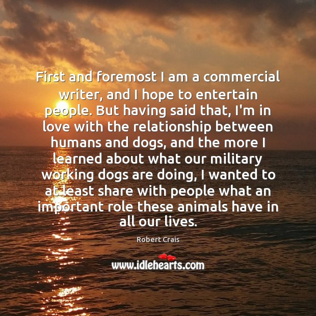 First and foremost I am a commercial writer, and I hope to Robert Crais Picture Quote