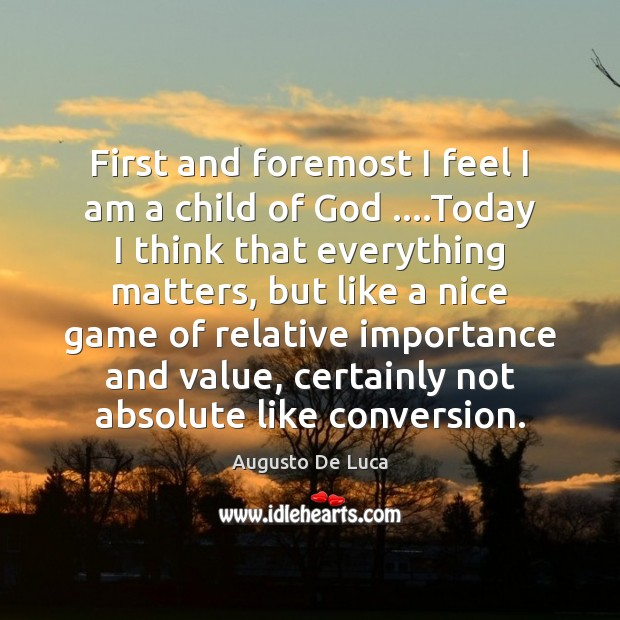 Image, First and foremost I feel I am a child of God ….Today