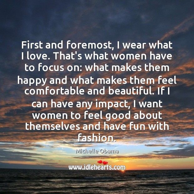 Image, First and foremost, I wear what I love. That's what women have