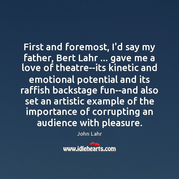 First and foremost, I'd say my father, Bert Lahr … gave me a John Lahr Picture Quote