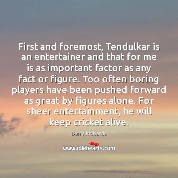 Image, First and foremost, Tendulkar is an entertainer and that for me is
