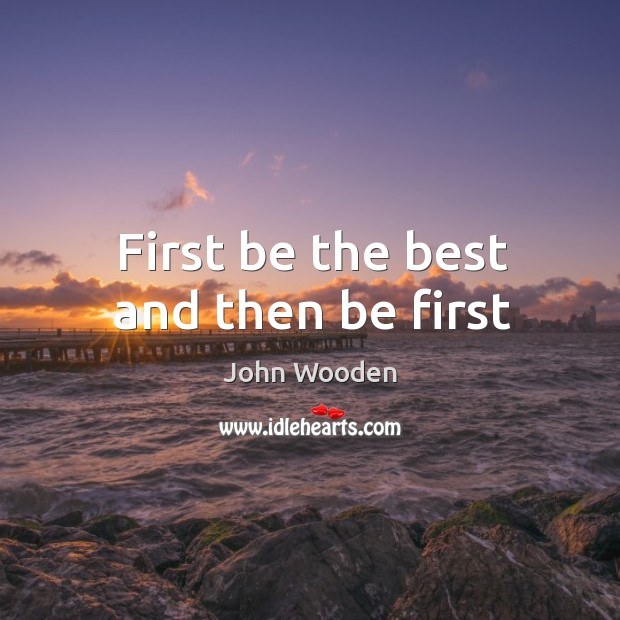 First be the best and then be first Image