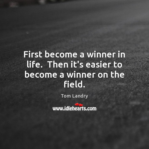 Image, First become a winner in life.  Then it's easier to become a winner on the field.