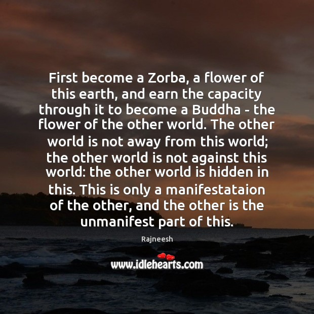 Image, First become a Zorba, a flower of this earth, and earn the