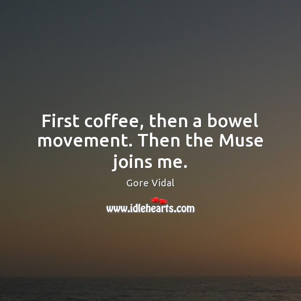 First coffee, then a bowel movement. Then the Muse joins me. Image