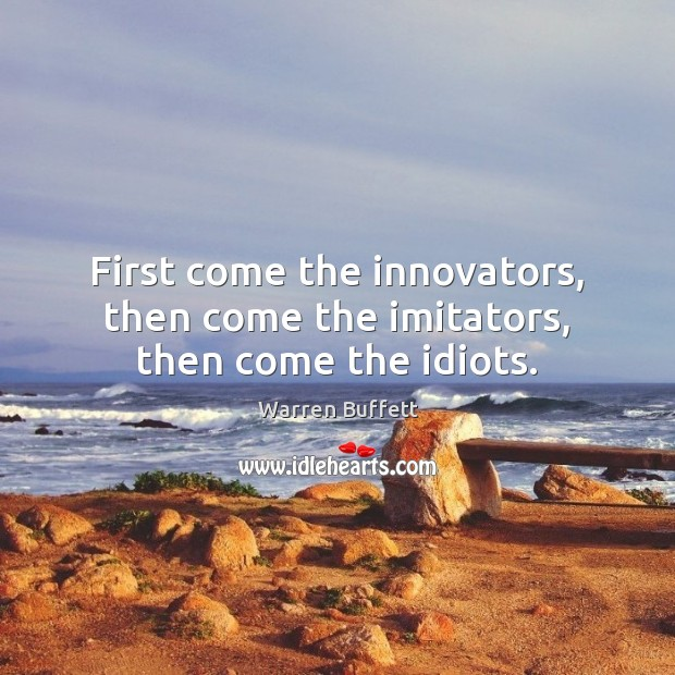 Image, First come the innovators, then come the imitators, then come the idiots.