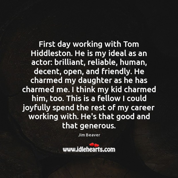 First day working with Tom Hiddleston. He is my ideal as an Jim Beaver Picture Quote
