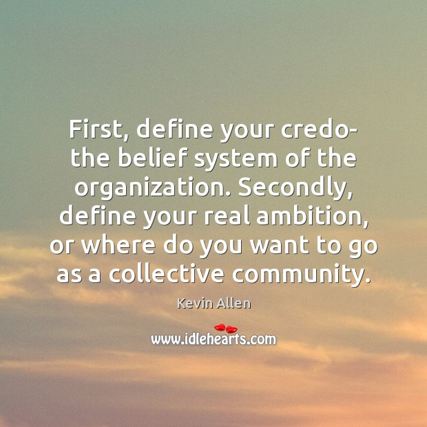 Image, First, define your credo- the belief system of the organization. Secondly, define