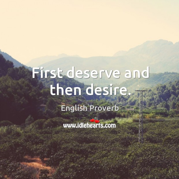 Image, First deserve and then desire.