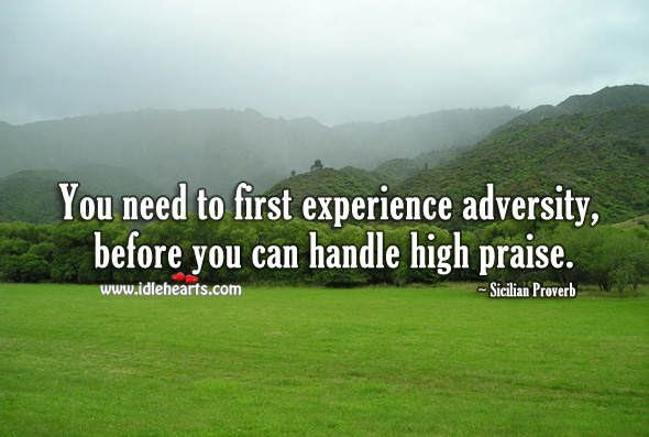 Image, You need to first experience adversity, before you can handle high praise.