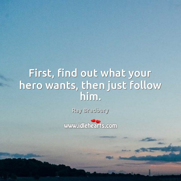 First, find out what your hero wants, then just follow him. Image
