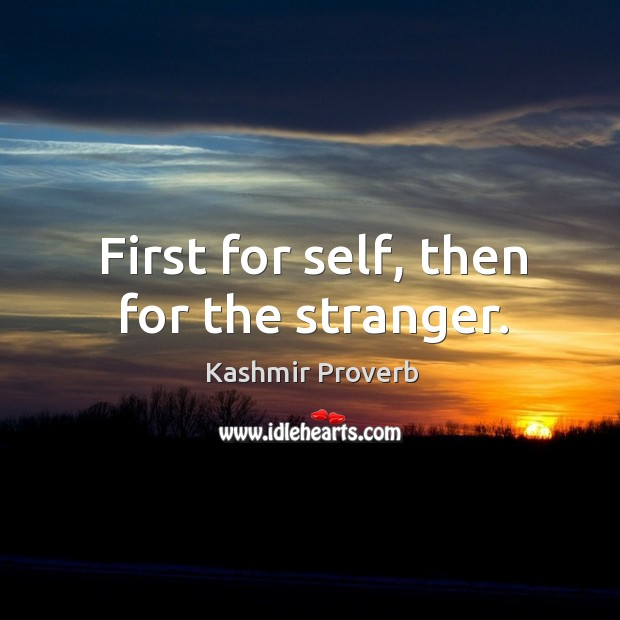 First for self, then for the stranger. Kashmir Proverbs Image