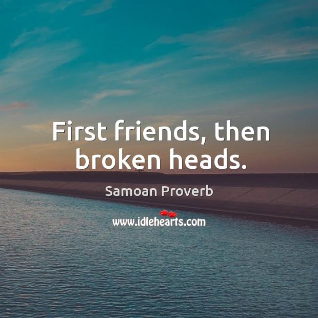 First friends, then broken heads. Samoan Proverbs Image