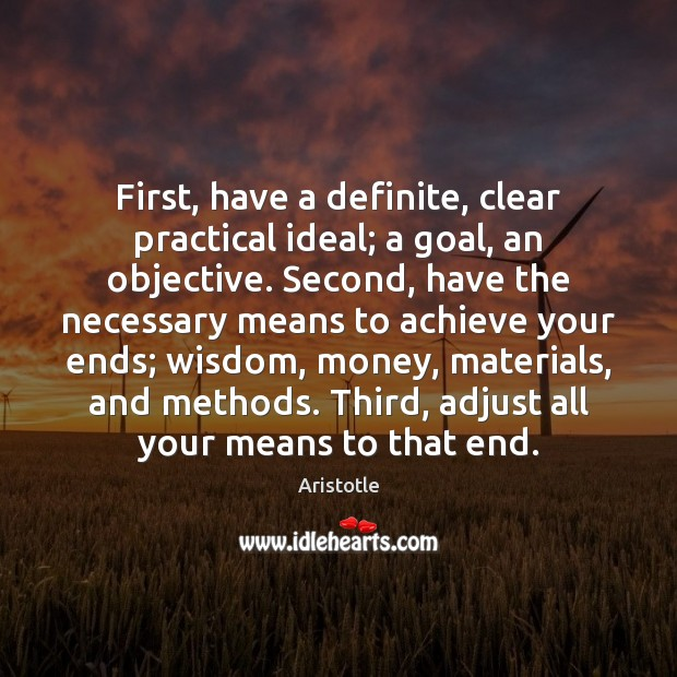 Image, First, have a definite, clear practical ideal; a goal, an objective. Second,