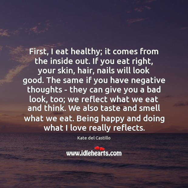 First, I eat healthy; it comes from the inside out. If you Kate del Castillo Picture Quote
