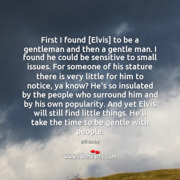 Image, First I found [Elvis] to be a gentleman and then a gentle
