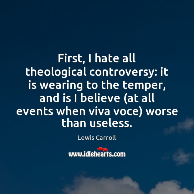 Image, First, I hate all theological controversy: it is wearing to the temper,