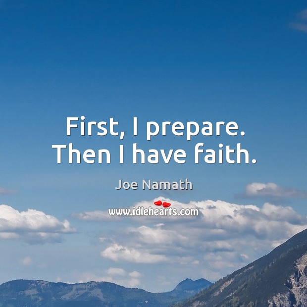 First, I prepare. Then I have faith. Joe Namath Picture Quote
