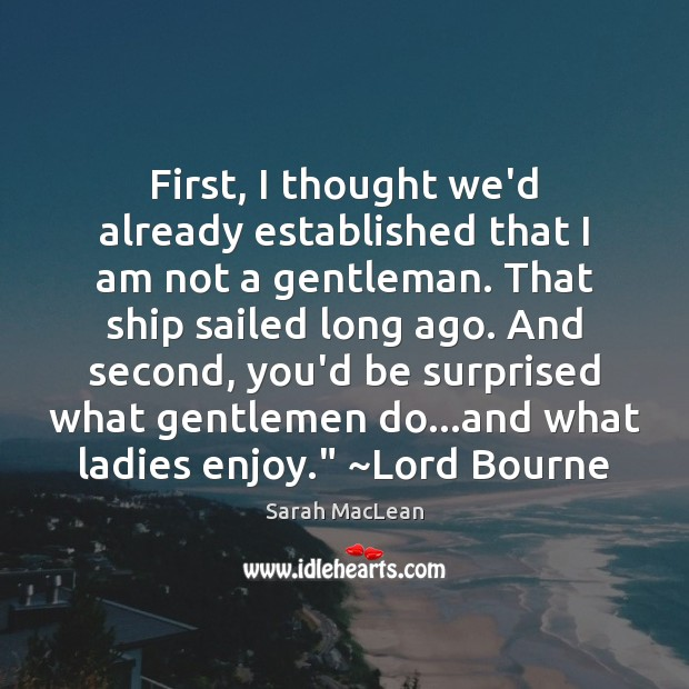 First, I thought we'd already established that I am not a gentleman. Sarah MacLean Picture Quote