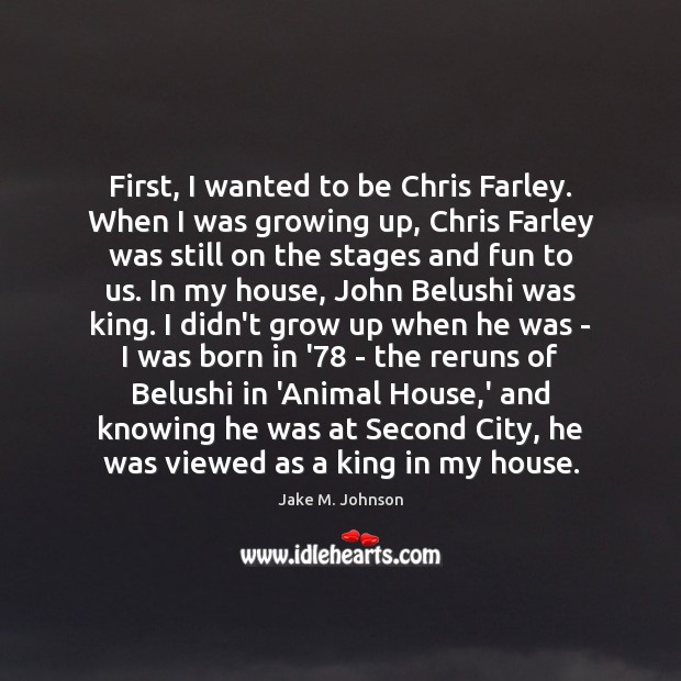 Image, First, I wanted to be Chris Farley. When I was growing up,