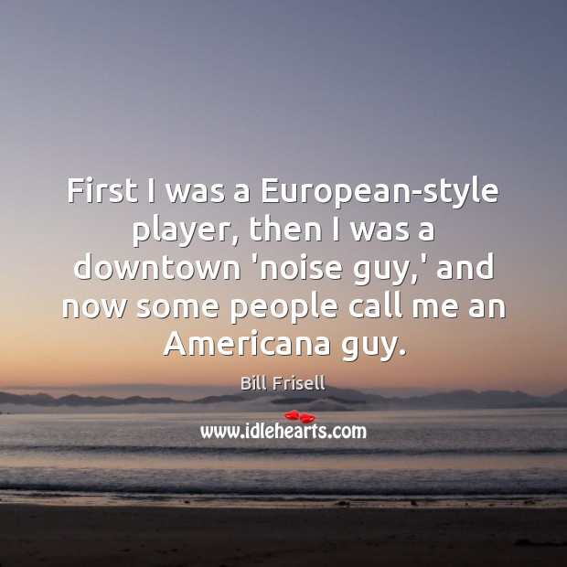 Image, First I was a European-style player, then I was a downtown 'noise
