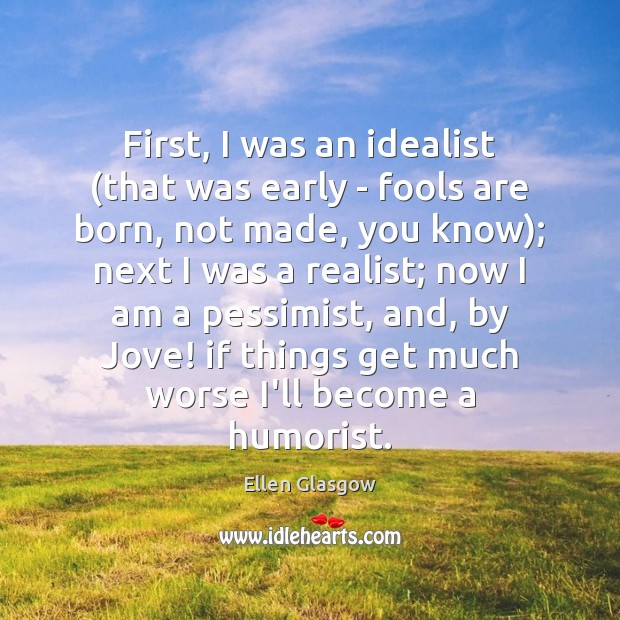 Image, First, I was an idealist (that was early – fools are born,